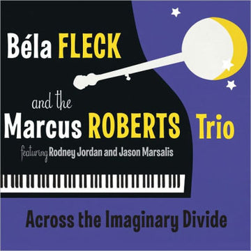BELA & MARCUS ROBERTS FLECK - ACROSS THE IMAGINARY DIVIDE - CD New
