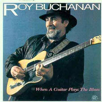 ROY BUCHANAN - WHEN A GUITAR PLAYS THE BLUES - CD New