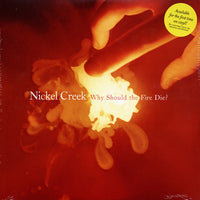 NICKEL CREEK - WHY SHOULD THE FIRE DIE! - Vinyl New