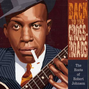 BACK TO CROSSROADS: ROOTS OF ROBERT JOHN - BACK TO CROSSROADS: ROOTS OF ROBERT JOHN - CD New