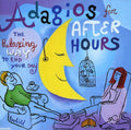 ADAGIOS FOR AFTER HOURS: RELAXING WAY TO - ADAGIOS FOR AFTER HOURS: RELAXING WAY TO - CD New