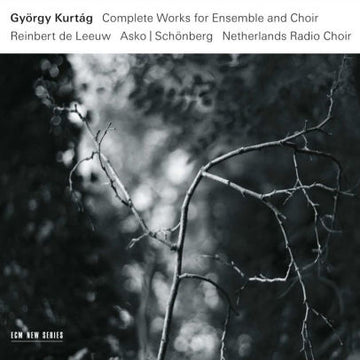 GYORGY KURTAG - COMPLETE WORKS FOR ENSEMBLE & CHOIR