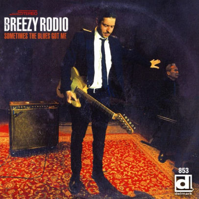 BREEZY RODIO - SOMETIMES THE BLUES GOT ME - CD New