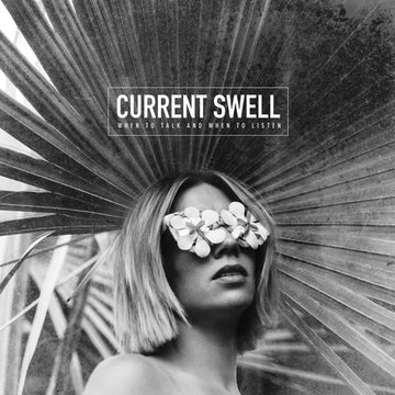 CURRENT SWELL - WHEN TO TALK & WHEN TO LISTEN