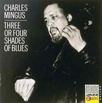 MINGUS, CHARLES - THREE OR FOUR SHADES OF BLUE (CD)