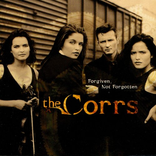 THE CORRS - FORGIVEN, NOT FORGOTTEN