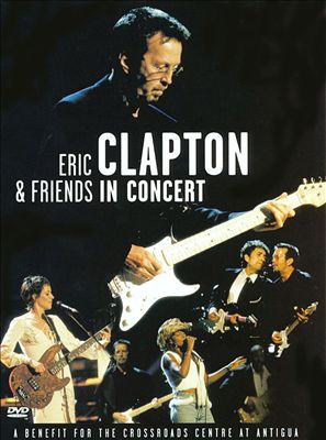 ERIC CLAPTON - IN CONCERT A BENEFIT FOR CROSSROADS