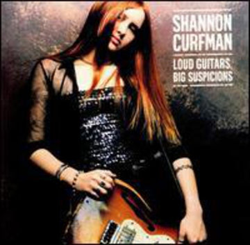 SHANNON CURFMAN - LOUD GUITARS BIG SUSPICIONS