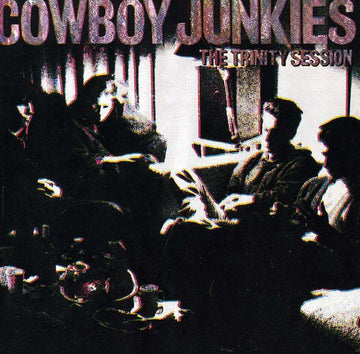COWBOY JUNKIES - TRINITY SESSIONS