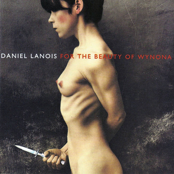 DANIEL LANOIS - FOR THE BEAUTY OF WYNONA