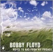 BOBBY FLOYD - NOTES TO AND FROM MY FRIENDS (CD)