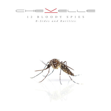 CHEVELLE - 12 BLOODY SPIES: R-SIDES AND RARITIES - CD New
