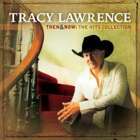 TRACY LAWRENCE - THEN & NOW: THE HITS COLLECTION - CD New