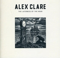 CLARE, ALEX - LATENESS OF THE HOUR (CD)