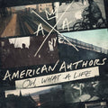 AMERICAN AUTHORS - OH WHAT A LIFE - CD New
