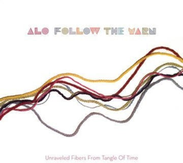 ALO - FOLLOW THE YARN: UNRAVELED FIBERS FROM T - Vinyl New