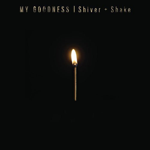 MY GOODNESS - SHIVER & SHAKE