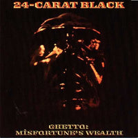 24-CARAT BLACK - GHETTO: MISFORTUNE'S WEALTH (Vinyl LP)