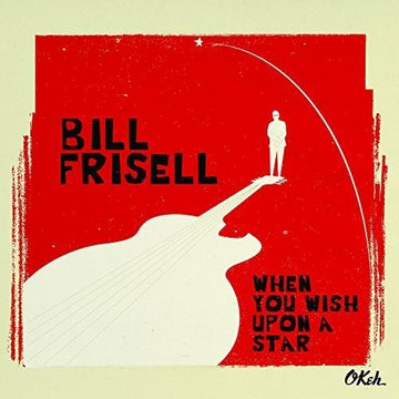 BILL FRISELL - WHEN YOU WISH UPON A STAR - CD New