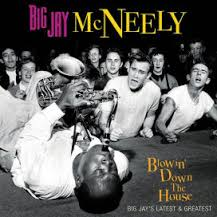 BIG JAY MCNEELY - BLOWIN' DOWN THE HOUSE-BIG JAY'S LATEST