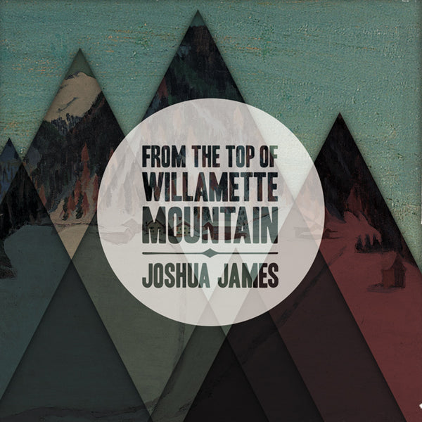 JAMES, JOSHUA - FROM THE TOP OF THE WILLAMETTE MOUN (CD) - CD New