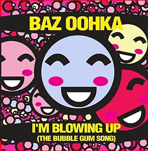 BAZ OOHKA - I'M BLOWING UP (THE BUBBLE GUM SONG) (CD) - CD New