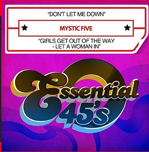 MYSTIC FIVE - DON'T LET ME DOWN / GIRLS GET OUT OF THE (CD) - CD New