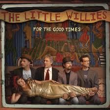 LITTLE WILLIES - FOR THE GOOD TIMES - Vinyl New