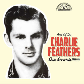 CHARLIE FEATHERS - BEST OF THE SUN RECORDS SESSIONS - Vinyl New