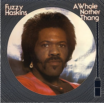 Fuzzy Haskins - A Whole Nother Thang [LP] (180 Gram, gatefold, liner notes, obi-strip, limited to 1000, indie exclusive) RSD 2019