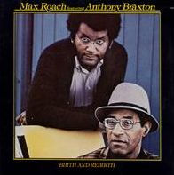 ANTHONY BRAXTON / MAX ROACH - BIRTH AND REBIRTH (LP+CD) (Vinyl LP)