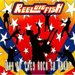 REEL BIG FISH - WHY DO THEY ROCK SO HARD? - CD New