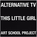 ALTERNATIVE TV - THIS LITTLE GIRL/ART SCHOOL PROJECT - Vinyl New