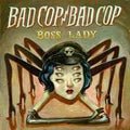 BAD COP / BAD COP - BOSS LADY - Vinyl New