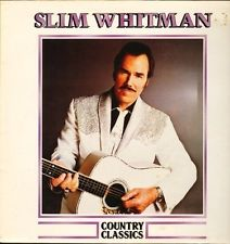 SLIM WHITMAN - COUNTRY CLASSICS