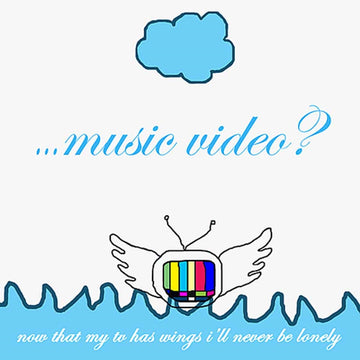 ...MUSIC VIDEO? - NOW THAT MY TV HAS WINGS I'LL NEVER BE L (CD)