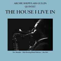 ARCHIE SHEPP + LARS GULLIN QUINTET - THE HOUSE I LIVE IN - Vinyl New
