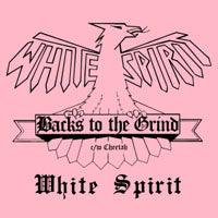 WHITE SPIRIT - BACKS TO THE GRIND / CHEETAH