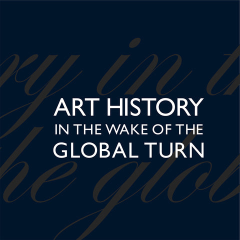 Art History in the Wake of the Global Turn