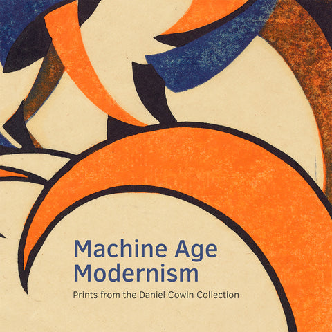 Machine Age Modernism: Prints from the Daniel Cowin Collection