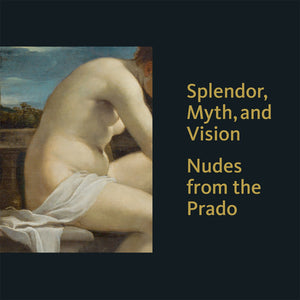 Splendor, Myth, and Vision: Nudes from the Prado