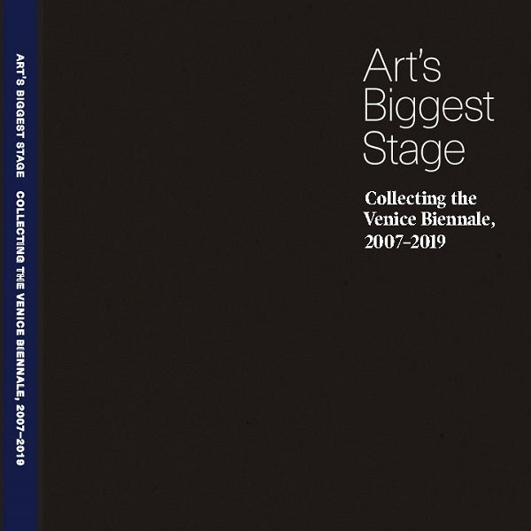 Art's Biggest Stage: Collecting the Venice Biennale, 2007–2019