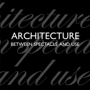 Architecture Between Spectacle and Use