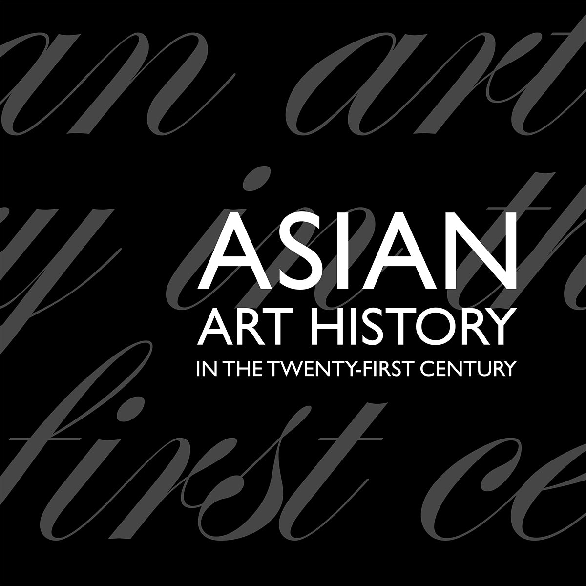 Asian Art History in the Twenty-first Century