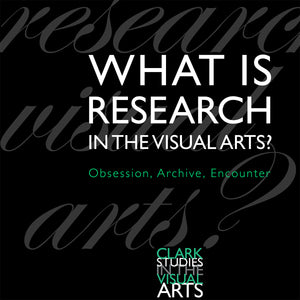 What Is Research in the Visual Arts? Obsession, Archive, Encounter