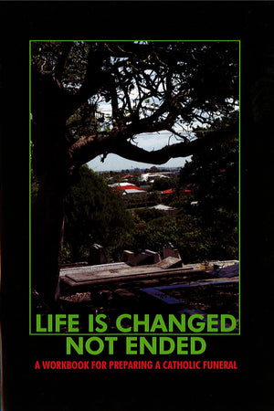 Life Is Changed Not Ended (New Edition) - Liturgy Brisbane