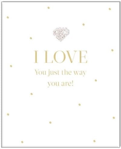 I LOVE YOU JUST THE WAY YOU ARE CARD