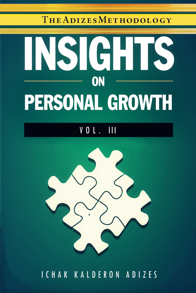 Adizes Insights Volume 3: On Personal Growth