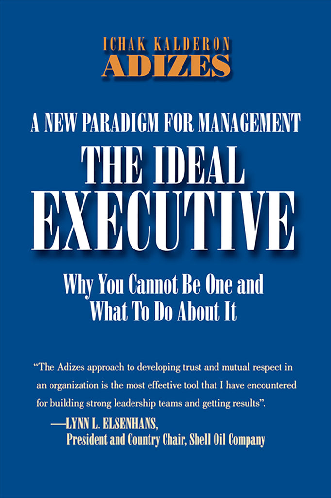 The Ideal Executive: Why You Cannot Be One and What To Do About It