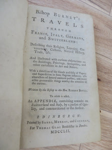 Bishop Burnet's Travels Through France, Italy, Germany and Switzerland: Describing their Religion, Learning, Government, Customs, Natural History, Trade, &c.